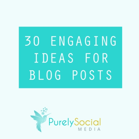 30 ENGAGING IDEAS FOR BLOG POSTS